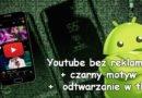 Instalujemy zmodyfikowany Youtube bez reklam !