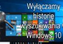 Wyłączamy historię wyszukiwania w Windows 10