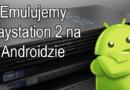 Emulacja Sony Playstation 2  na Androidzie