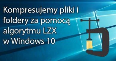 Kompresujemy pliki i foldery za pomocą algorytmu LZX w Windows 10