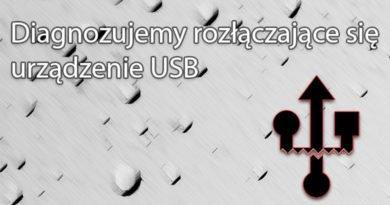 Diagnozujemy rozłączające się urządzenie USB