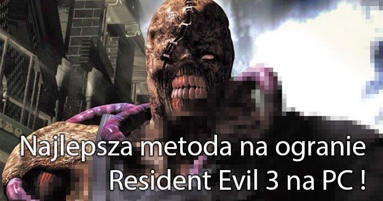 Blog  7 Najlepsza metoda na ogranie Resident Evil 3 na PC !