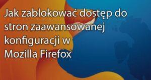 Blog  6 300x158 Całkowicie dezaktywujemy telemetrię w Firefox Quantum