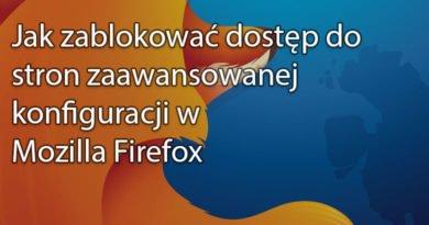 Jak zablokować dostęp do stron zaawansowanej konfiguracji w Mozilla Firefox