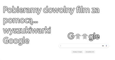 Pobieramy dowolny film za pomocą… wyszukiwarki Google