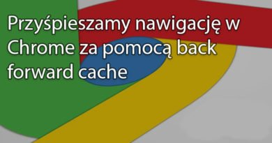 Przyśpieszamy nawigację w Chrome za pomocą back forward cache
