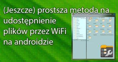 (Jeszcze) prostsza metoda na udostępnienie plików przez WiFi na androidzie
