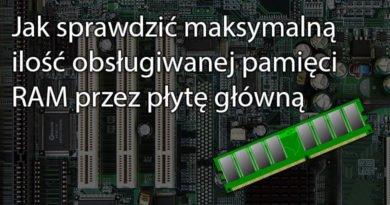Jak sprawdzić maksymalną ilość obsługiwanej pamięci RAM przez płytę główną